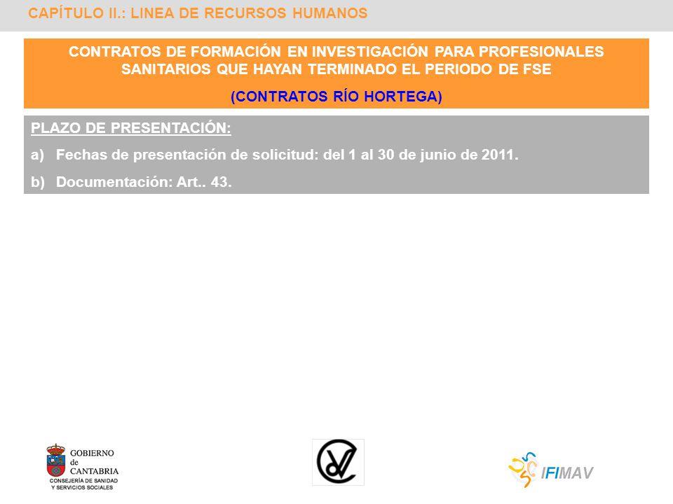 CAPÍTULO II.: LINEA DE RECURSOS HUMANOS PLAZO DE PRESENTACIÓN: a)Fechas de presentación de solicitud: del 1 al 30 de junio de 2011. b)Documentación: A