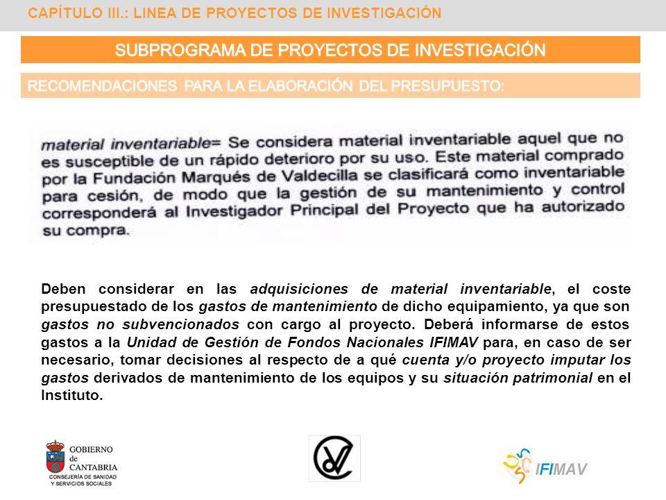 CAPÍTULO III.: LINEA DE PROYECTOS DE INVESTIGACIÓN Deben considerar en las adquisiciones de material inventariable, el coste presupuestado de los gast