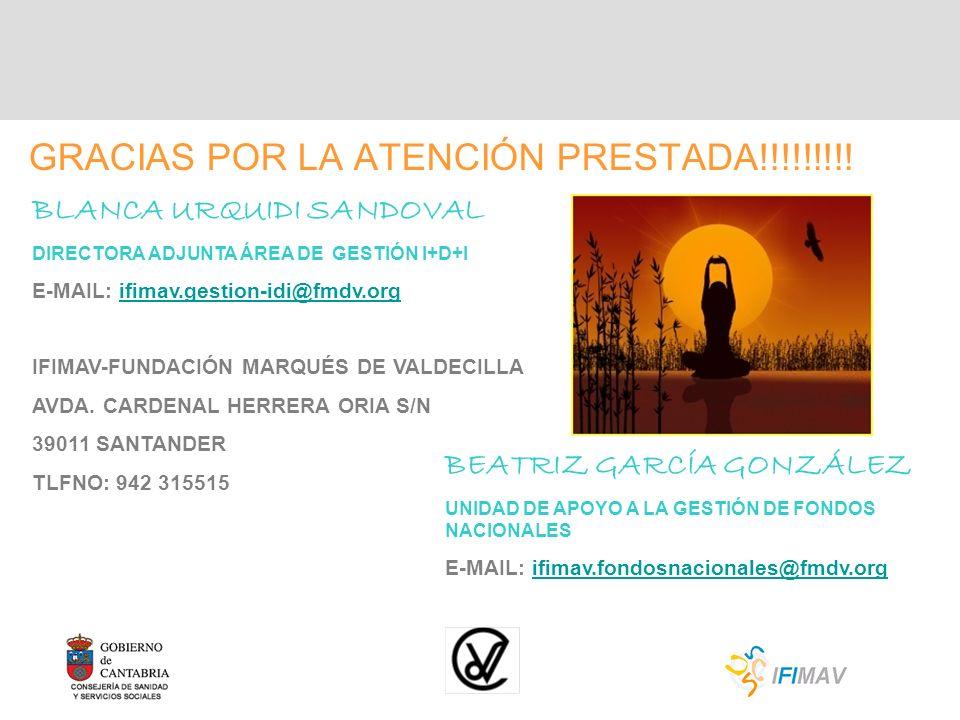 GRACIAS POR LA ATENCIÓN PRESTADA!!!!!!!!! BLANCA URQUIDI SANDOVAL DIRECTORA ADJUNTA ÁREA DE GESTIÓN I+D+I E-MAIL: ifimav.gestion-idi@fmdv.orgifimav.ge