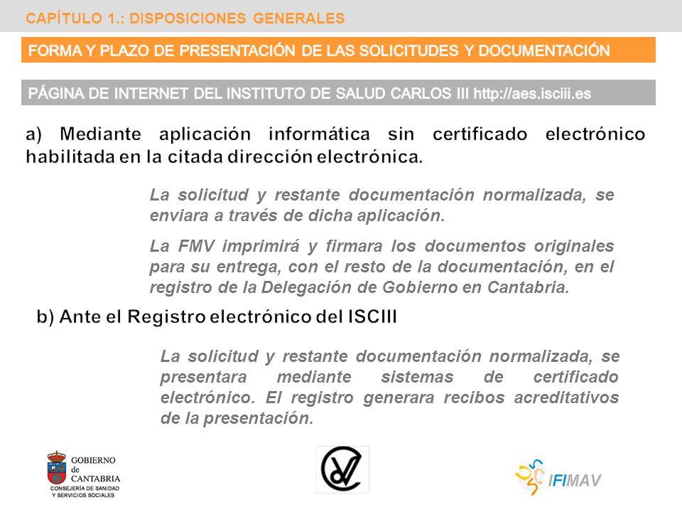 CAPÍTULO 1.: DISPOSICIONES GENERALES La solicitud y restante documentación normalizada, se presentara mediante sistemas de certificado electrónico. El