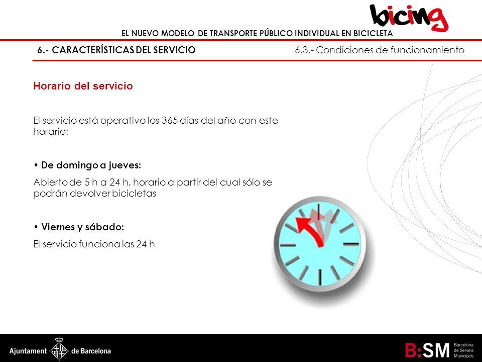 Horario del servicio El servicio está operativo los 365 días del año con este horario: De domingo a jueves: Abierto de 5 h a 24 h, horario a partir de