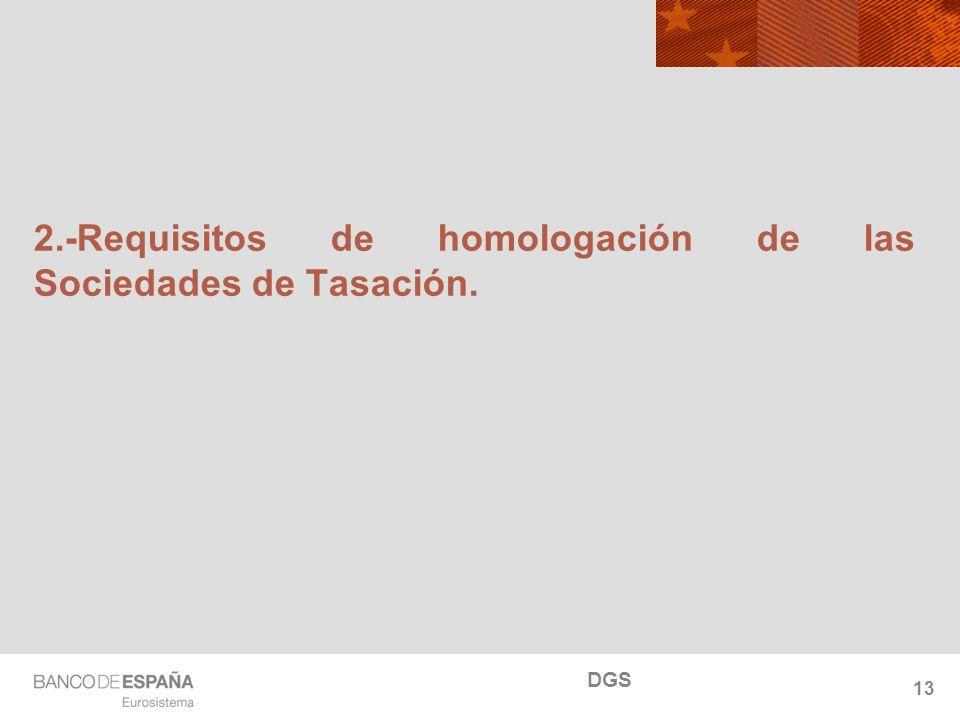 NOMBRE DEL DEPARTAMENTO 2.-Requisitos de homologación de las Sociedades de Tasación. 13 DGS