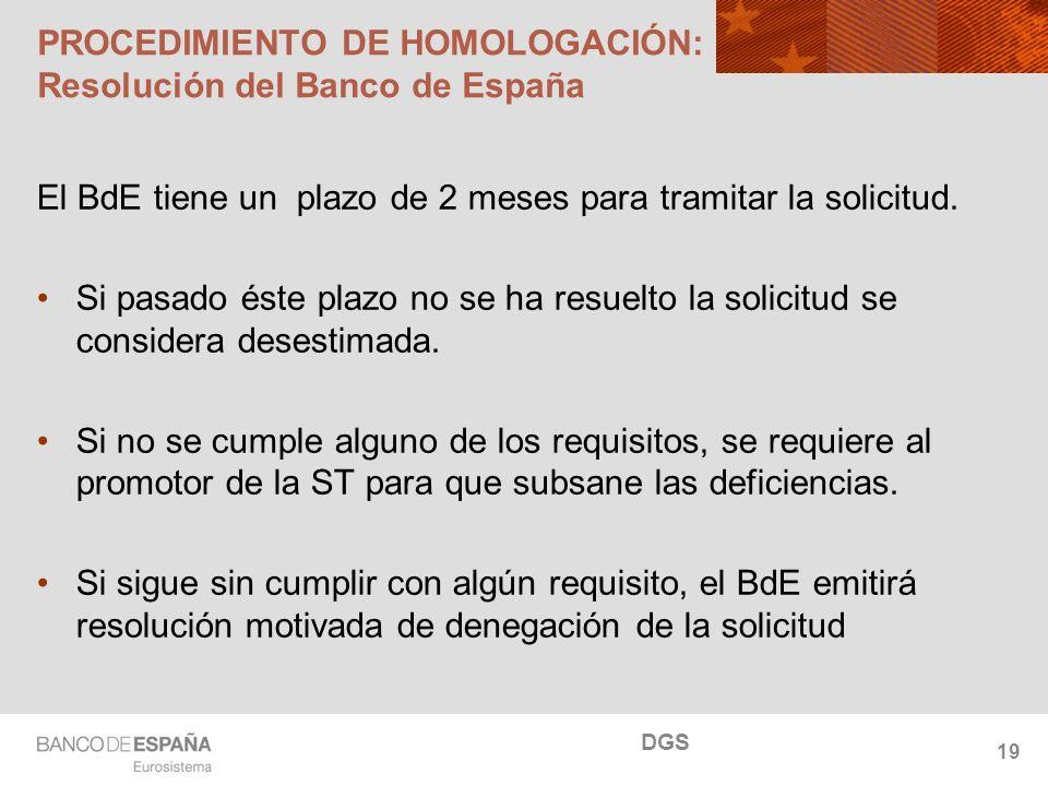 NOMBRE DEL DEPARTAMENTO PROCEDIMIENTO DE HOMOLOGACIÓN: Resolución del Banco de España El BdE tiene un plazo de 2 meses para tramitar la solicitud.