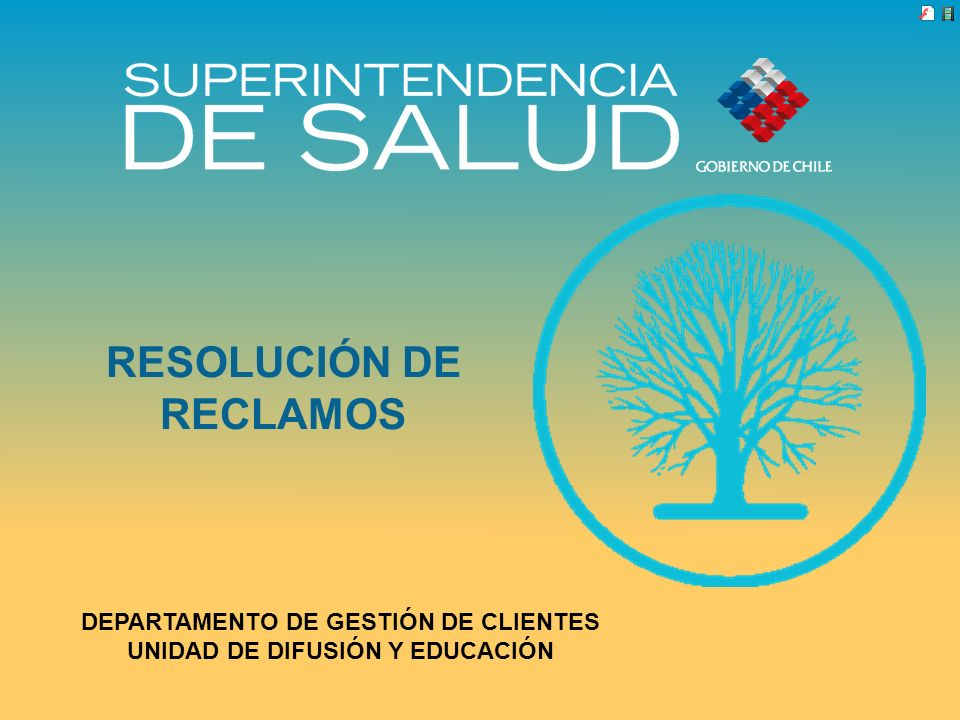 RESOLUCIÓN DE RECLAMOS DEPARTAMENTO DE GESTIÓN DE CLIENTES UNIDAD DE DIFUSIÓN Y EDUCACIÓN
