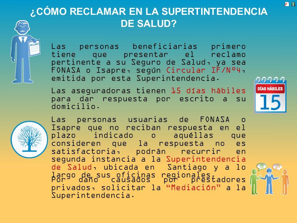 ¿CÓMO RECLAMAR EN LA SUPERTINTENDENCIA DE SALUD? Por daño causados por prestadores privados, solicitar la Mediación a la Superintendencia. Las persona