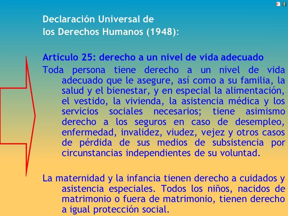 Declaración Universal de los Derechos Humanos (1948): Artículo 25: derecho a un nivel de vida adecuado Toda persona tiene derecho a un nivel de vida a