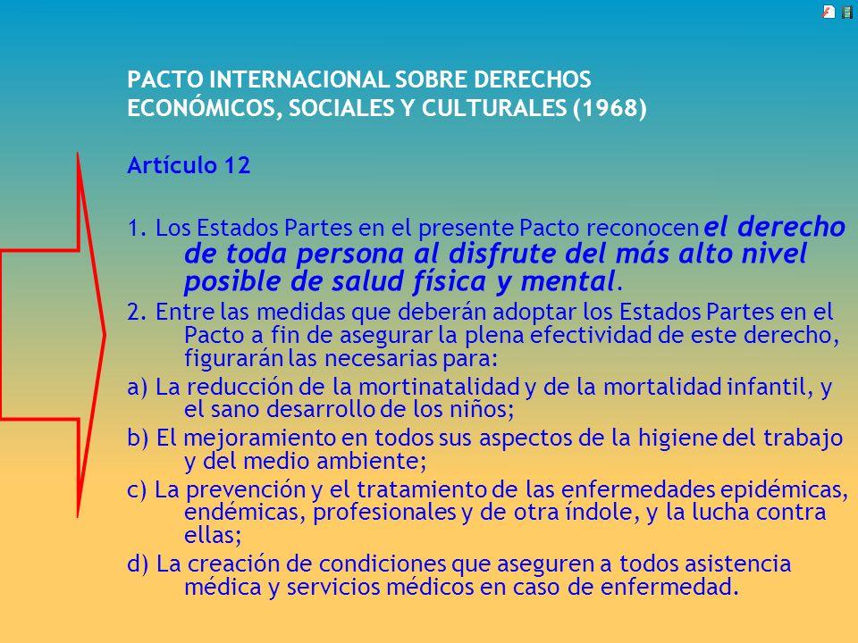 PACTO INTERNACIONAL SOBRE DERECHOS ECONÓMICOS, SOCIALES Y CULTURALES (1968) Artículo 12 1. Los Estados Partes en el presente Pacto reconocen el derech