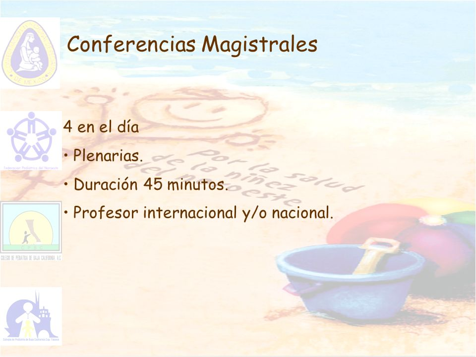 Conferencias Magistrales 4 en el día Plenarias. Duración 45 minutos. Profesor internacional y/o nacional.