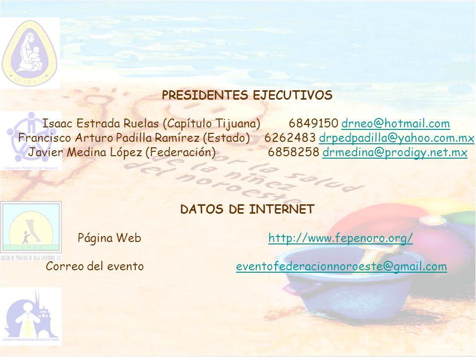 PRESIDENTES EJECUTIVOS Isaac Estrada Ruelas (Capítulo Tijuana) 6849150 drneo@hotmail.comdrneo@hotmail.com Francisco Arturo Padilla Ramírez (Estado) 62