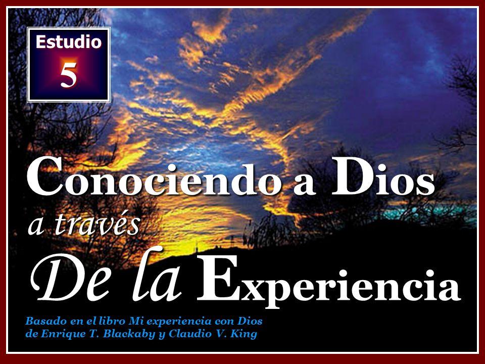 Estudio 5 C onociendo a D ios a través De la E xperiencia Basado en el libro Mi experiencia con Dios de Enrique T. Blackaby y Claudio V. King