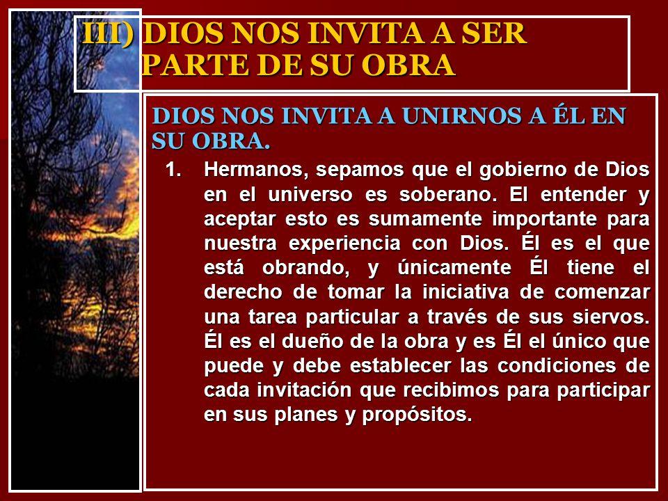 III) DIOS NOS INVITA A SER PARTE DE SU OBRA 1.Hermanos, sepamos que el gobierno de Dios en el universo es soberano. El entender y aceptar esto es suma