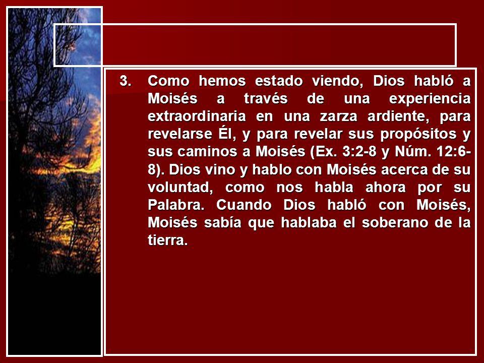 3.Como hemos estado viendo, Dios habló a Moisés a través de una experiencia extraordinaria en una zarza ardiente, para revelarse Él, y para revelar su