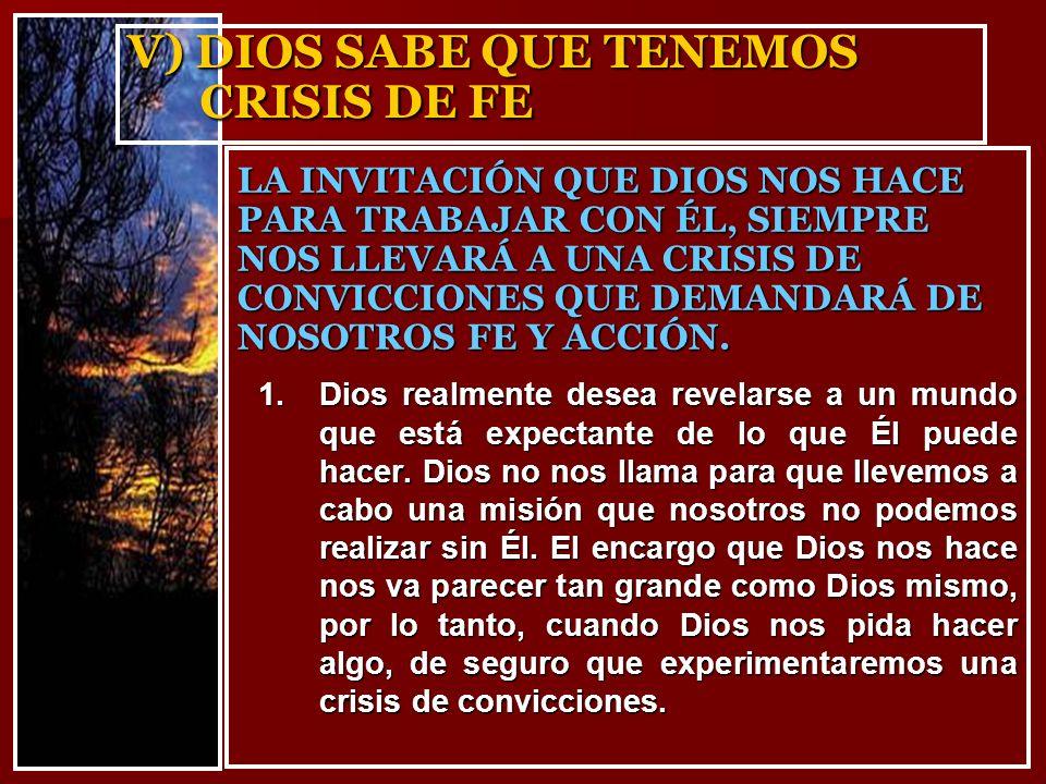 V) DIOS SABE QUE TENEMOS CRISIS DE FE 1.Dios realmente desea revelarse a un mundo que está expectante de lo que Él puede hacer. Dios no nos llama para