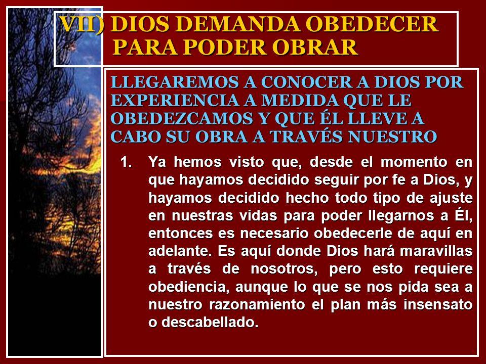 VII) DIOS DEMANDA OBEDECER PARA PODER OBRAR 1.Ya hemos visto que, desde el momento en que hayamos decidido seguir por fe a Dios, y hayamos decidido he