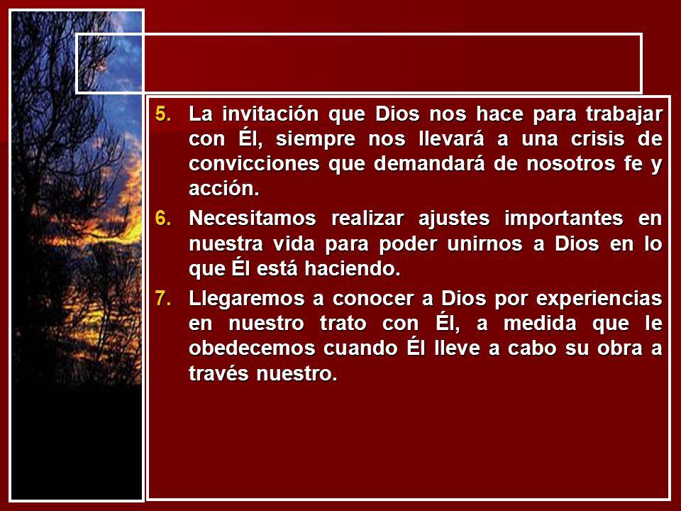 5.La invitación que Dios nos hace para trabajar con Él, siempre nos llevará a una crisis de convicciones que demandará de nosotros fe y acción. 6.Nece