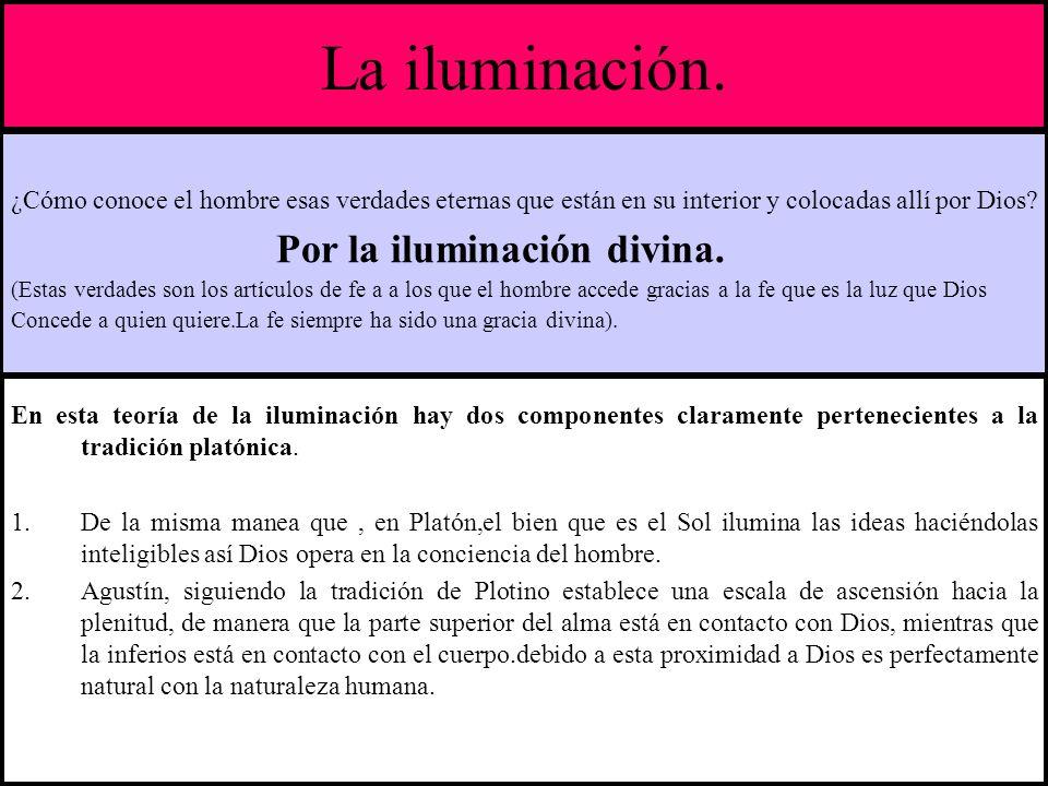 La iluminación.. En esta teoría de la iluminación hay dos componentes claramente pertenecientes a la tradición platónica. 1.De la misma manea que, en