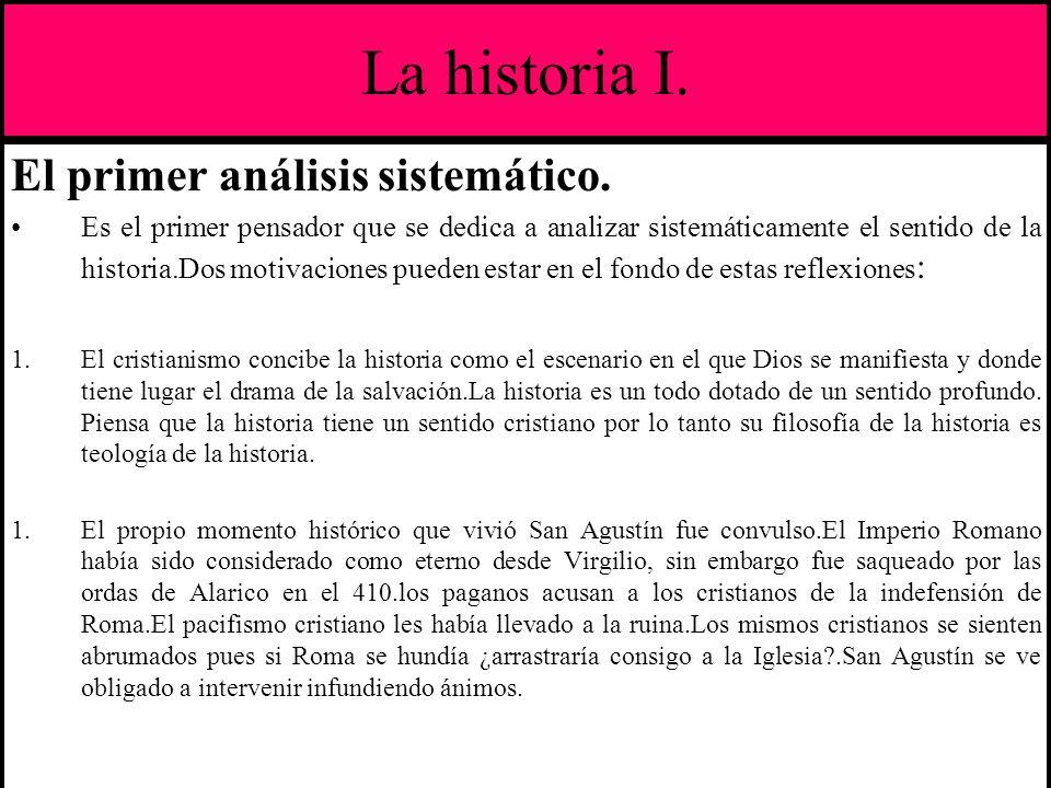 La historia I. El primer análisis sistemático. Es el primer pensador que se dedica a analizar sistemáticamente el sentido de la historia.Dos motivacio