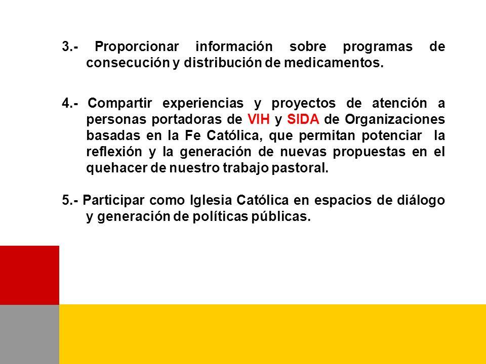 3.- Proporcionar información sobre programas de consecución y distribución de medicamentos. 4.- Compartir experiencias y proyectos de atención a perso