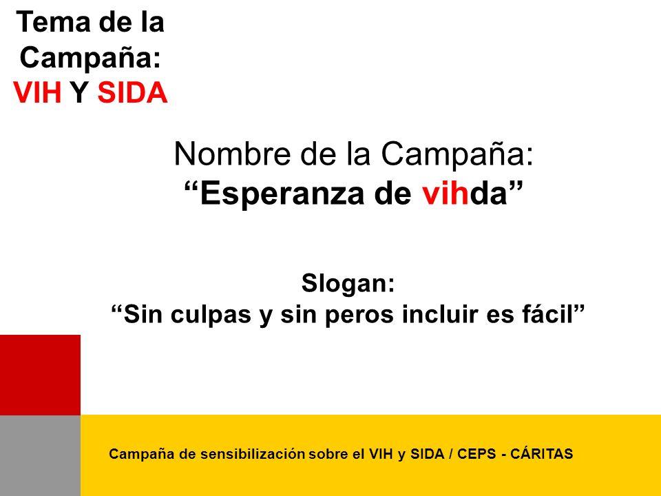 Tema de la Campaña: VIH Y SIDA Nombre de la Campaña: Esperanza de vihda Campaña de sensibilización sobre el VIH y SIDA / CEPS - CÁRITAS Slogan: Sin cu