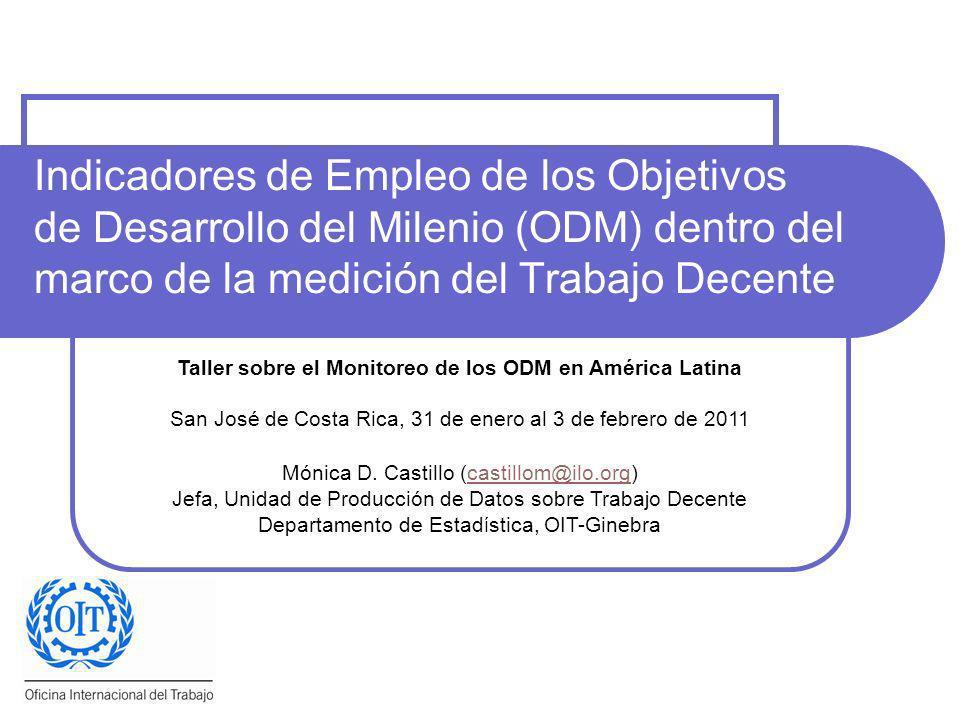 Indicadores de Empleo de los Objetivos de Desarrollo del Milenio (ODM) dentro del marco de la medición del Trabajo Decente Taller sobre el Monitoreo d