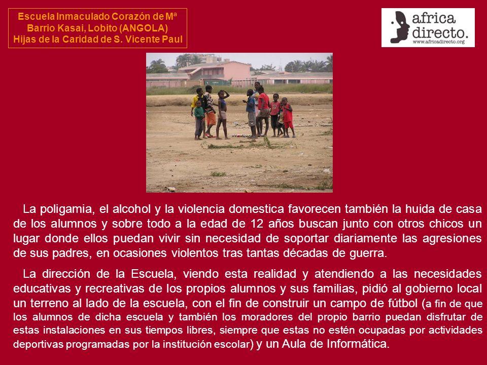 Escuela Inmaculado Corazón de Mª Barrio Kasai, Lobito (ANGOLA) Hijas de la Caridad de S. Vicente Paul La poligamia, el alcohol y la violencia domestic