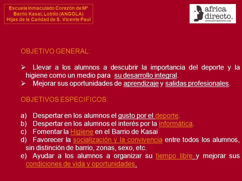 Escuela Inmaculado Corazón de Mª Barrio Kasai, Lobito (ANGOLA) Hijas de la Caridad de S. Vicente Paul OBJETIVO GENERAL: Llevar a los alumnos a descubr