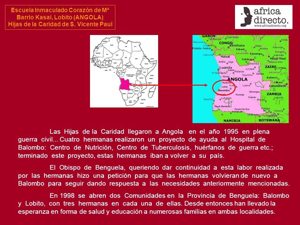 Escuela Inmaculado Corazón de Mª Barrio Kasai, Lobito (ANGOLA) Hijas de la Caridad de S. Vicente Paul Las Hijas de la Caridad llegaron a Angola en el
