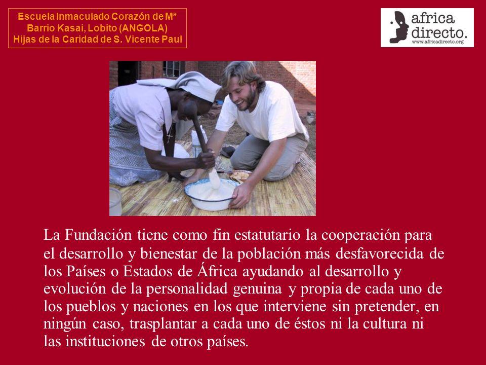 Escuela Inmaculado Corazón de Mª Barrio Kasai, Lobito (ANGOLA) Hijas de la Caridad de S. Vicente Paul La Fundación tiene como fin estatutario la coope