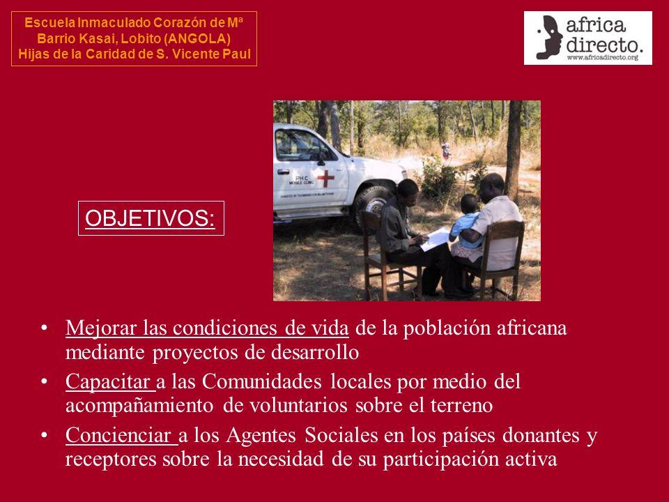 Escuela Inmaculado Corazón de Mª Barrio Kasai, Lobito (ANGOLA) Hijas de la Caridad de S. Vicente Paul Mejorar las condiciones de vida de la población