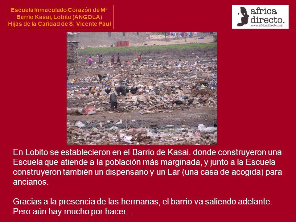 Escuela Inmaculado Corazón de Mª Barrio Kasai, Lobito (ANGOLA) Hijas de la Caridad de S. Vicente Paul En Lobito se establecieron en el Barrio de Kasai