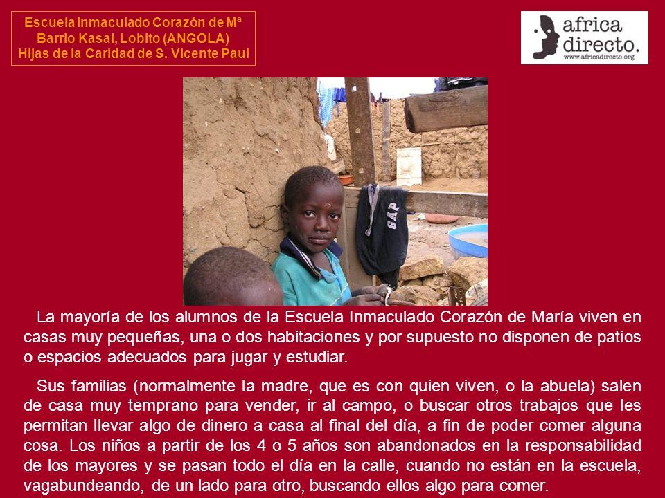 Escuela Inmaculado Corazón de Mª Barrio Kasai, Lobito (ANGOLA) Hijas de la Caridad de S. Vicente Paul La mayoría de los alumnos de la Escuela Inmacula