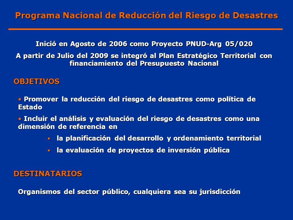 OBJETIVOS Inició en Agosto de 2006 como Proyecto PNUD-Arg 05/020 A partir de Julio del 2009 se integró al Plan Estratégico Territorial con financiamie