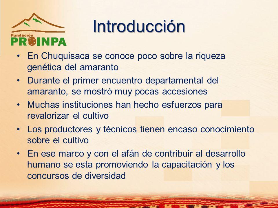 Introducción En Chuquisaca se conoce poco sobre la riqueza genética del amaranto Durante el primer encuentro departamental del amaranto, se mostró muy