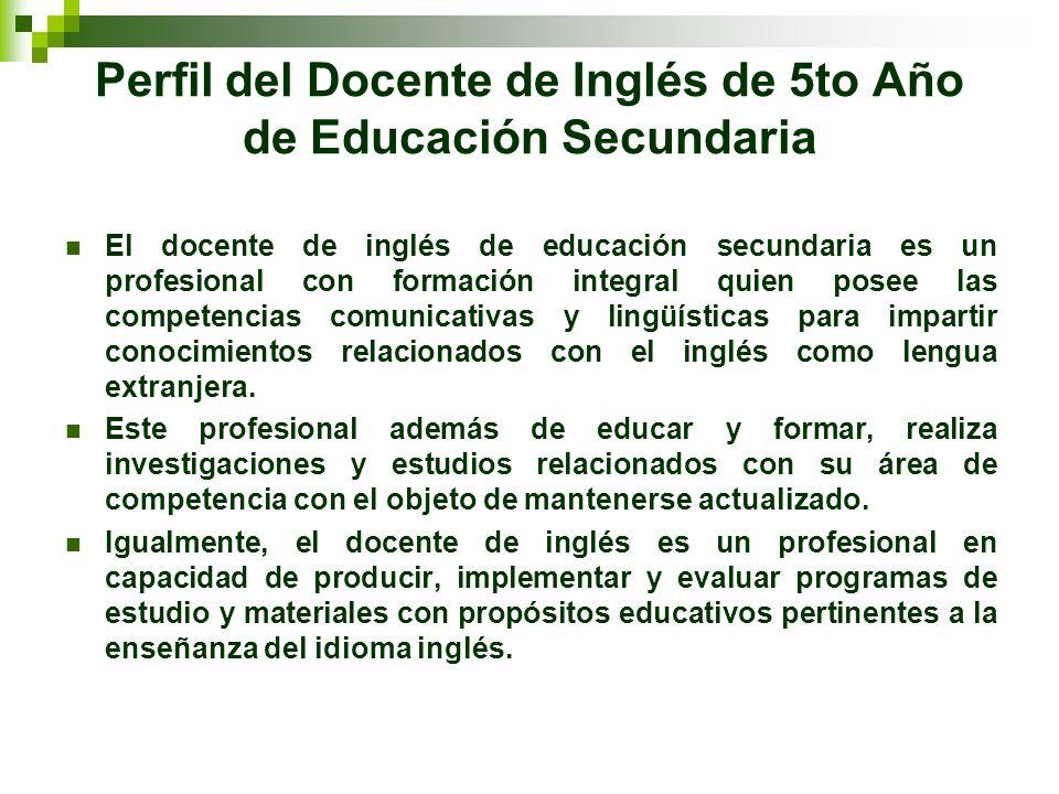 Perfil del Docente de Inglés de 5to Año de Educación Secundaria El docente de inglés de educación secundaria es un profesional con formación integral
