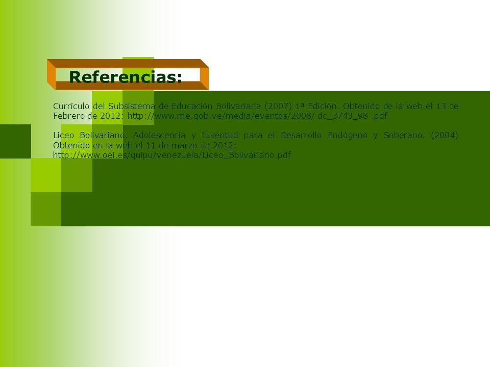 Referencias: Currículo del Subsistema de Educación Bolivariana (2007) 1ª Edición. Obtenido de la web el 13 de Febrero de 2012: http://www.me.gob.ve/me
