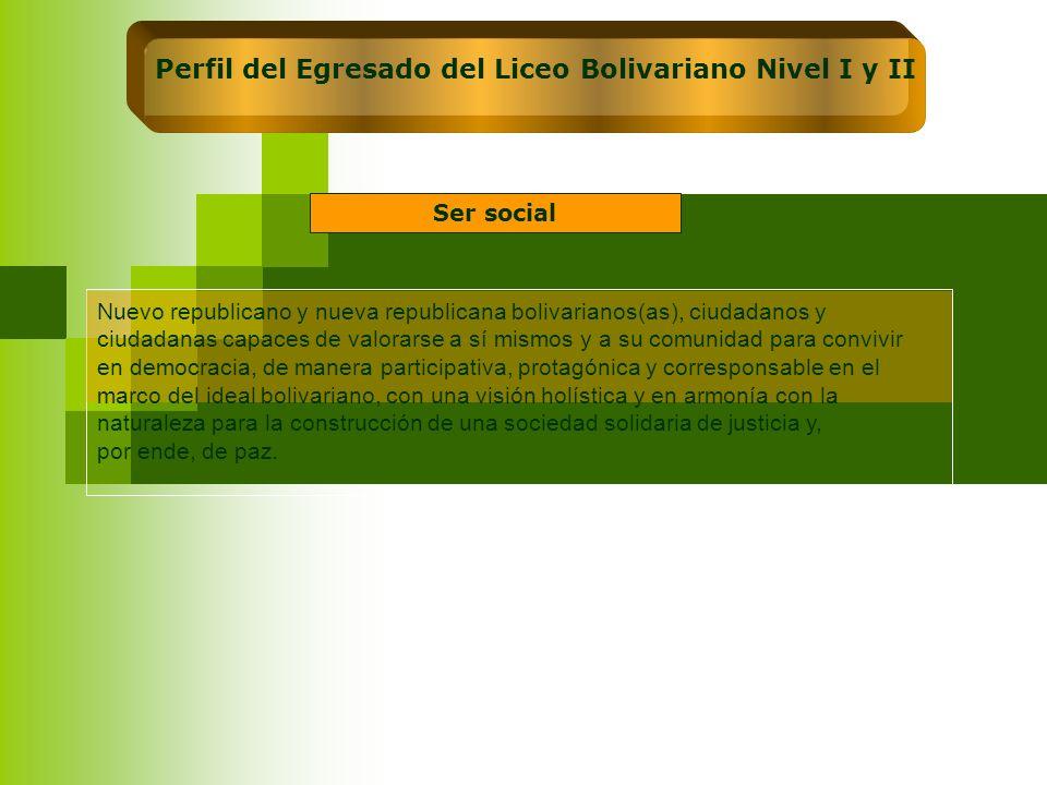 Perfil del Egresado del Liceo Bolivariano Nivel I y II Nuevo republicano y nueva republicana bolivarianos(as), ciudadanos y ciudadanas capaces de valo