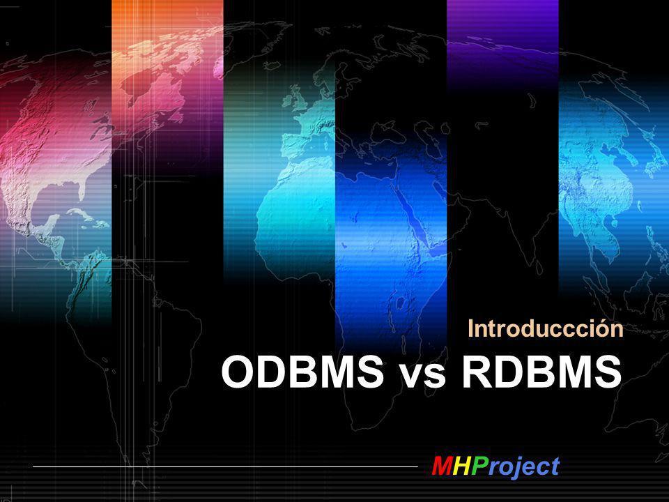 MHProject ODBMS vs RDBMS 2 Tecnologías cara a cara Tecnología Relacional Orientada al uso de funciones Centrada en los datos Tecnología de Objetos Orientada a Objetos Centrada en servicios