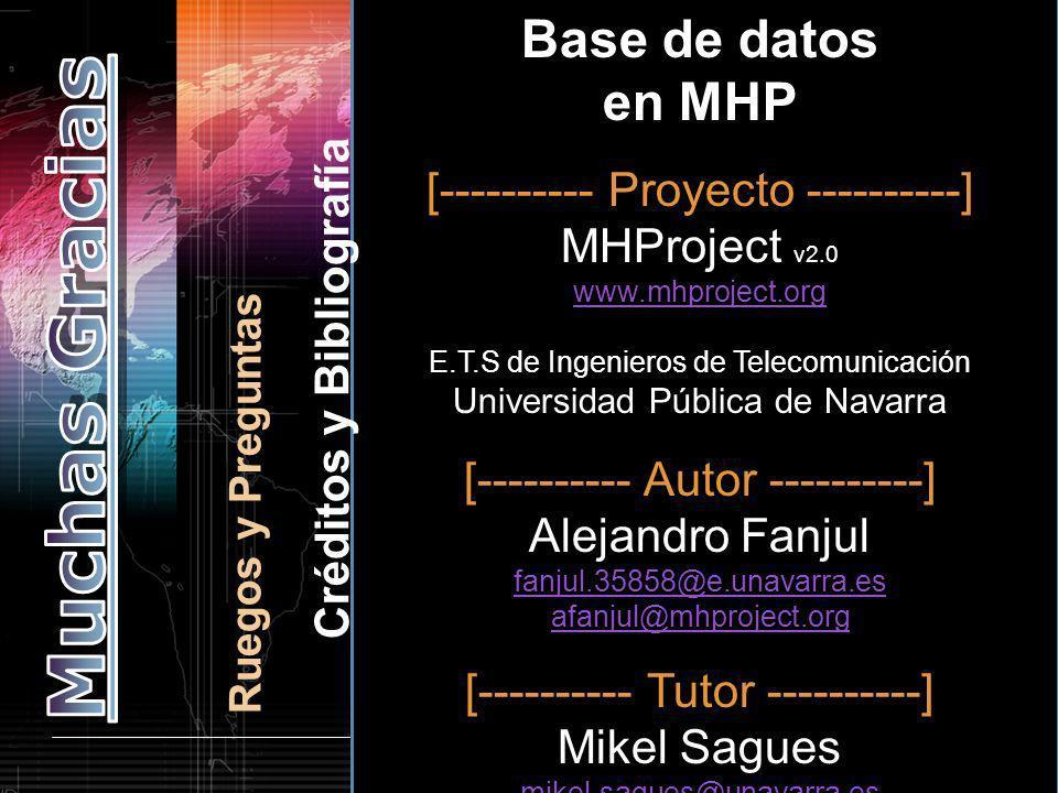 MHProject Ruegos y Preguntas Base de datos en MHP [---------- Proyecto ----------] MHProject v2.0 www.mhproject.org E.T.S de Ingenieros de Telecomunic