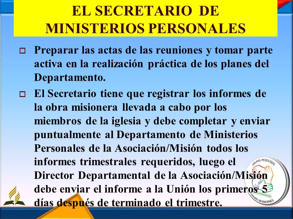 EL SECRETARIO DE MINISTERIOS PERSONALES Preparar las actas de las reuniones y tomar parte activa en la realización práctica de los planes del Departam
