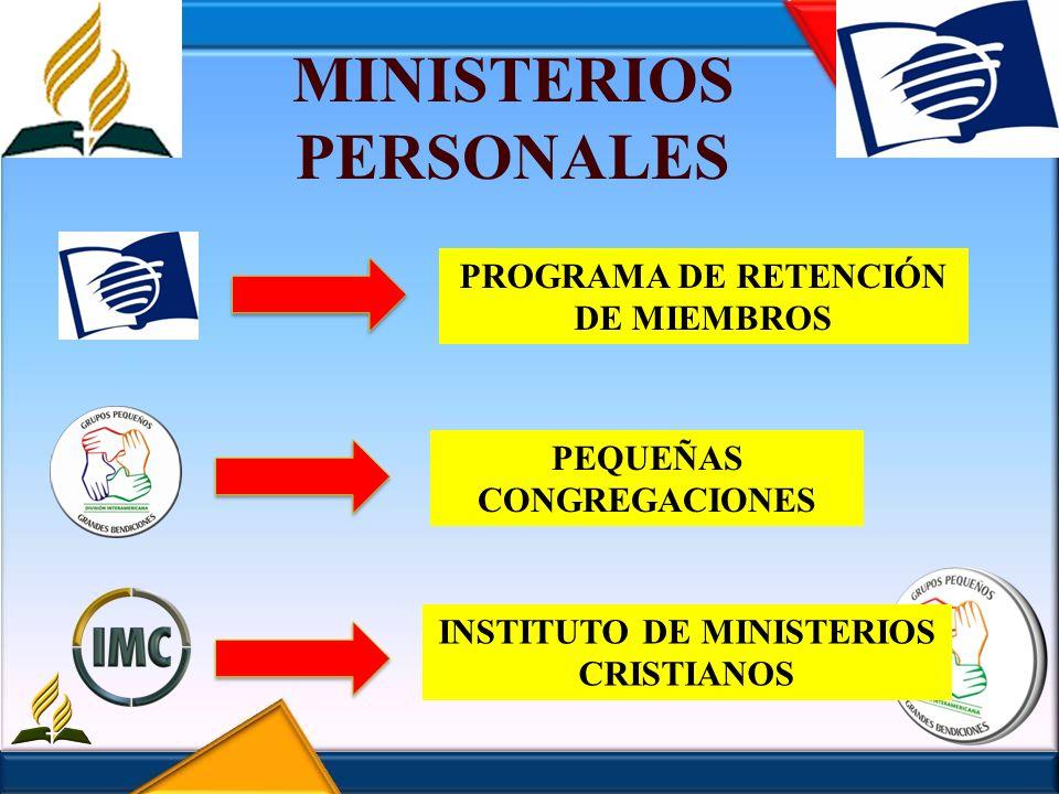 MINISTERIOS PERSONALES INSTITUTO DE MINISTERIOS CRISTIANOS PROGRAMA DE RETENCIÓN DE MIEMBROS PEQUEÑAS CONGREGACIONES