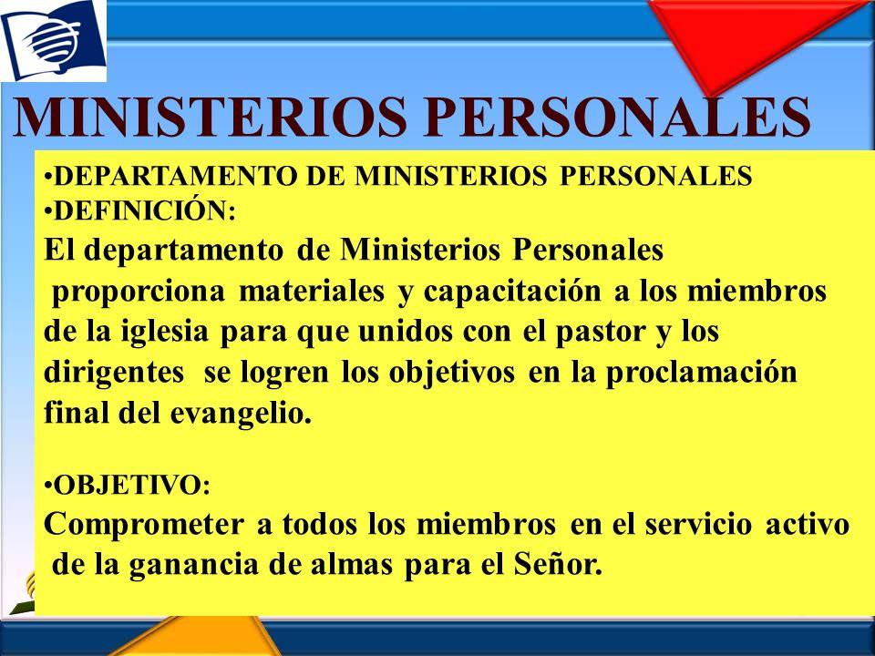 MINISTERIOS PERSONALES JUNTA DIRECTIVA DE MINISTERIOS PERSONALES La junta directiva del departamento de Ministerios Personales canaliza los esfuerzos de la iglesia local para compartir la fe bajo la dirección de la junta directiva de la iglesia.