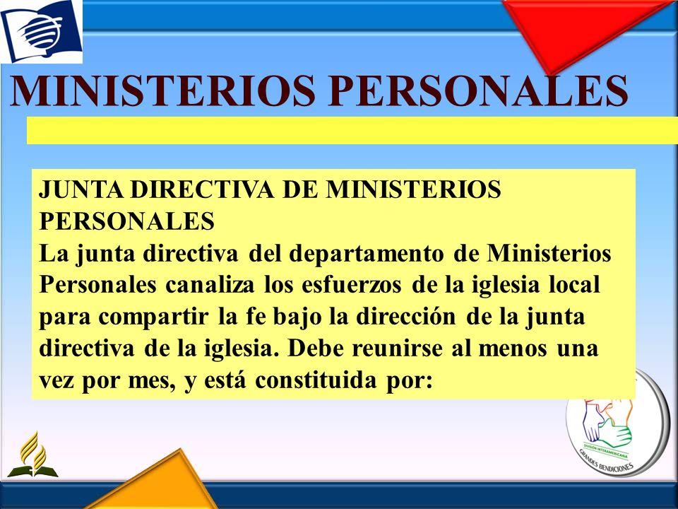 MINISTERIOS PERSONALES JUNTA DIRECTIVA DE MINISTERIOS PERSONALES La junta directiva del departamento de Ministerios Personales canaliza los esfuerzos