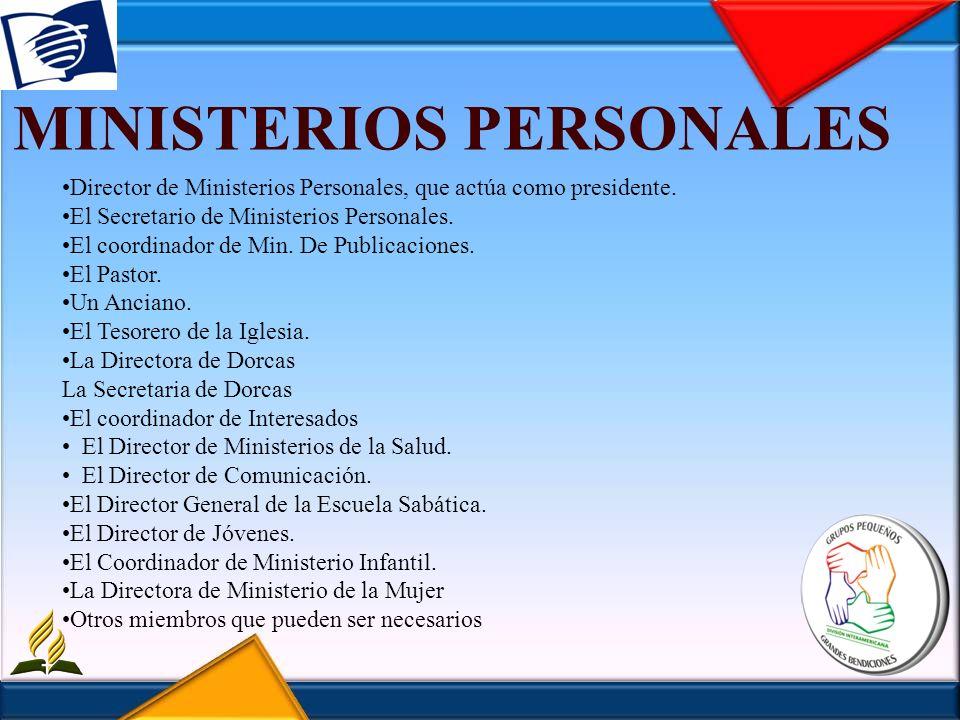 MINISTERIOS PERSONALES Director de Ministerios Personales, que actúa como presidente. El Secretario de Ministerios Personales. El coordinador de Min.