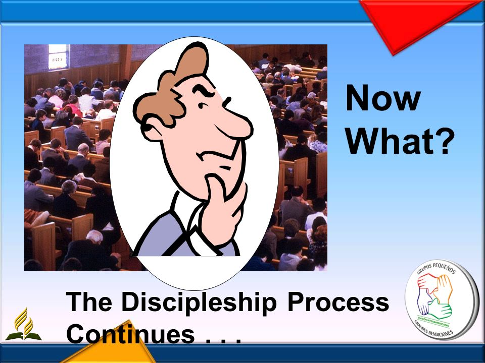 Now What? The Discipleship Process Continues...