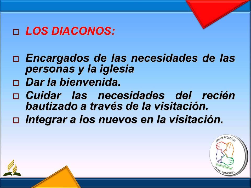 LOS DIACONOS: LOS DIACONOS: Encargados de las necesidades de las personas y la iglesia Encargados de las necesidades de las personas y la iglesia Dar