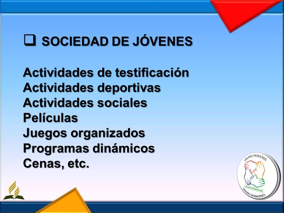 SOCIEDAD DE JÓVENES Actividades de testificación Actividades deportivas Actividades sociales Películas Juegos organizados Programas dinámicos Cenas, e