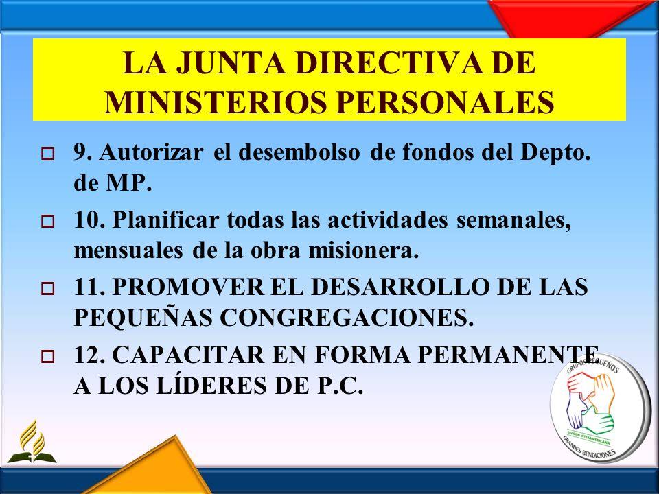 LA JUNTA DIRECTIVA DE MINISTERIOS PERSONALES 9. Autorizar el desembolso de fondos del Depto. de MP. 10. Planificar todas las actividades semanales, me