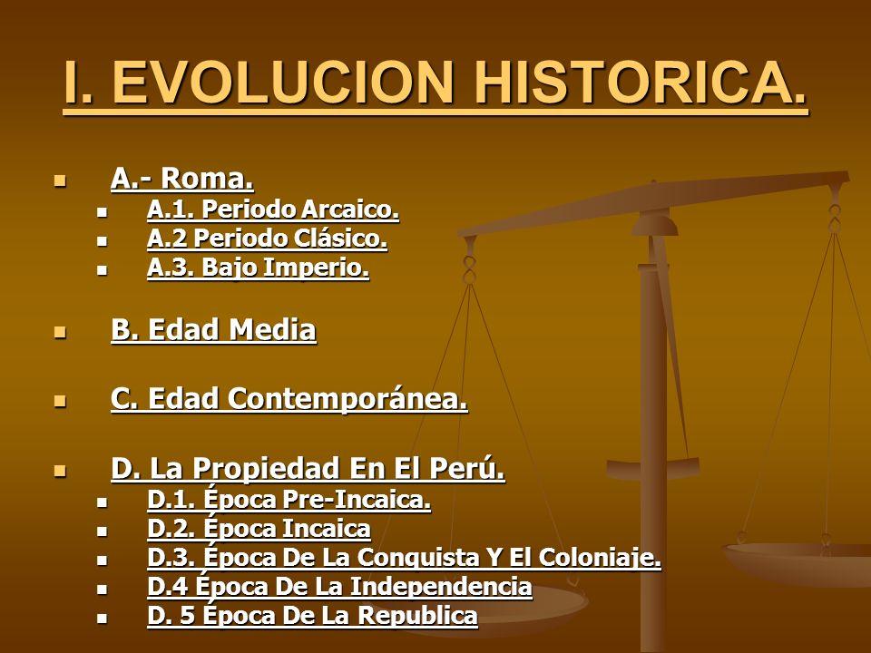 I. EVOLUCION HISTORICA. A.- Roma. A.- Roma. A.1. Periodo Arcaico. A.1. Periodo Arcaico. A.2 Periodo Clásico. A.2 Periodo Clásico. A.3. Bajo Imperio. A