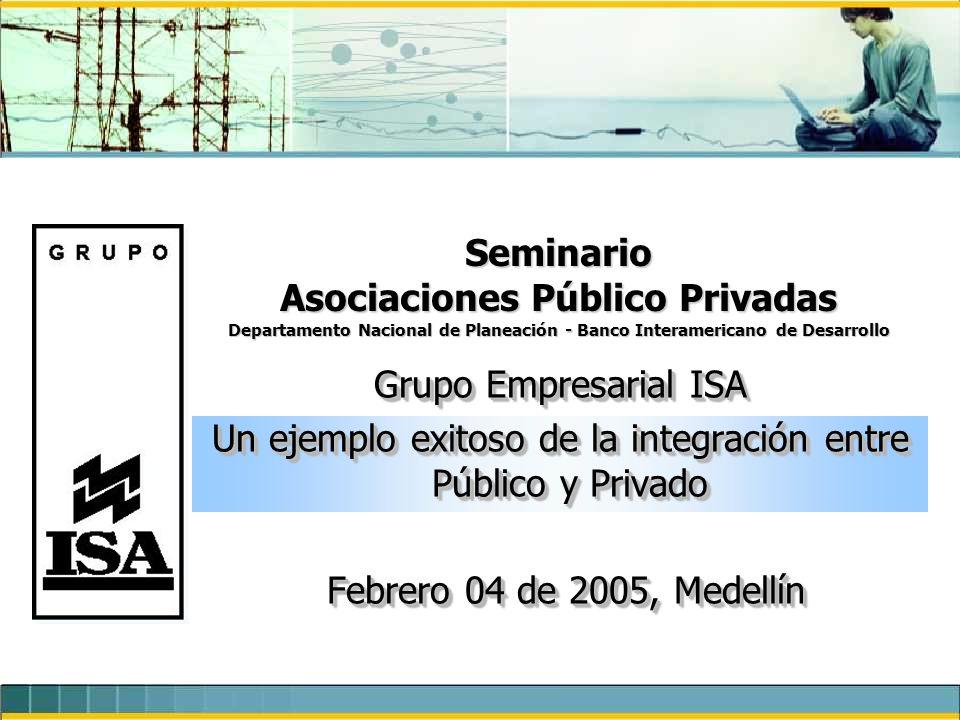 Seminario Asociaciones Público Privadas Departamento Nacional de Planeación - Banco Interamericano de Desarrollo Grupo Empresarial ISA Un ejemplo exit