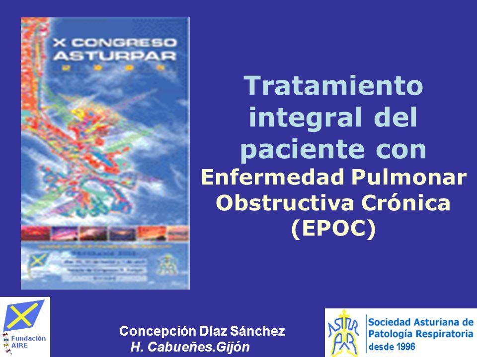 Tratamiento integral del paciente con Enfermedad Pulmonar Obstructiva Crónica (EPOC) Concepción Díaz Sánchez H. Cabueñes.Gijón